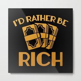 I'd Rather Be Rich Metal Print