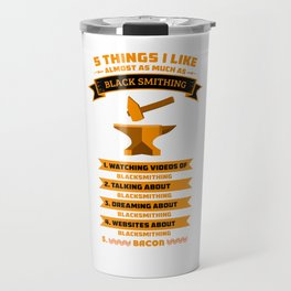 5 Things I Like As Much Blacksmith Metal Worker Iron St Clements Day Travel Mug