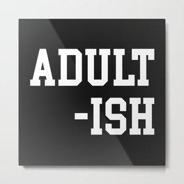 Adult-ish 2 Funny Saying Metal Print