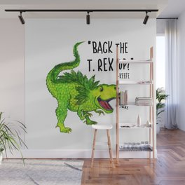 Back the T. Rex up! Wall Mural