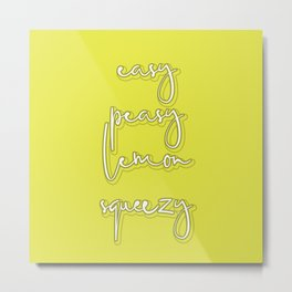 Easy Peasy Lemon Squeezy Metal Print