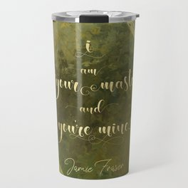 I am your master and you're mine. - Jamie Fraser Travel Mug