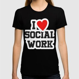 I Love Social Work Social Worker Liberal Gift T-shirt