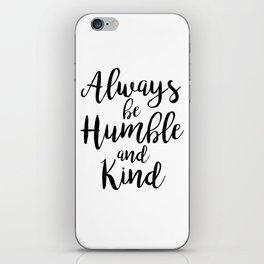 Always be Humble and Kind iPhone Skin