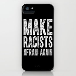 Make Racists Afraid Again iPhone Case