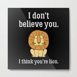 You're Lion Metal Print