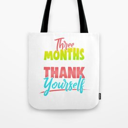 Cute Three Months From Now You Will Thank Yourself Tote Bag
