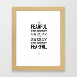 Be Fearful When Others Are Greedy | Typographic | White  Framed Art Print