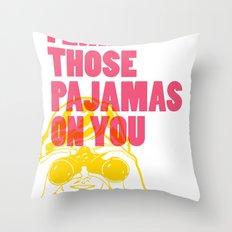 I Like Those Pajamas On You Throw Pillow
