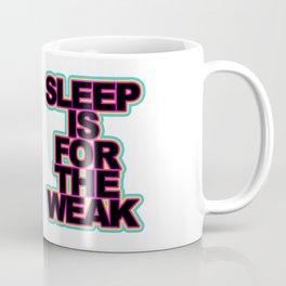 SLEEP IS FOR THE WEAK - Black Coffee Mug
