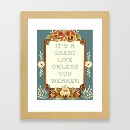 It's a Great Life Unless You Weaken Framed Art Print