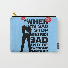 When I am sad, I stop being sad and be awesome instead NEW Carry-All Pouch