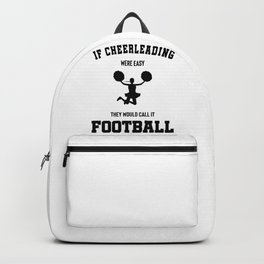 If Cheerleading Were Easy They Would Call It Football Backpack