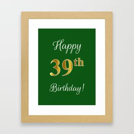 """Elegant """"Happy 39th Birthday!"""" With Faux/Imitation Gold-Inspired Color Pattern Number (on Green) Framed Art Print"""