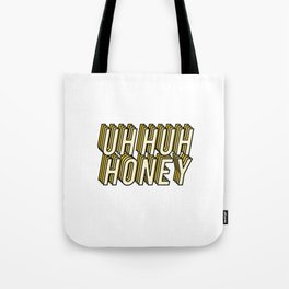 Uh Huh Honey Tote Bag