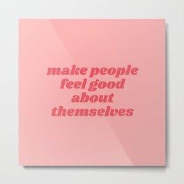 make people feel good Metal Print