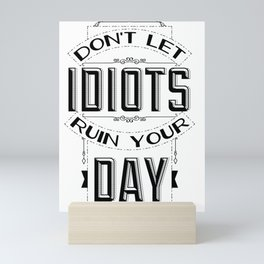 Don't let idiots ruin your day Mini Art Print
