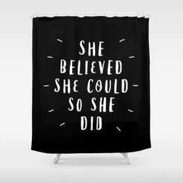 She Believed She Could So She Did black-white contemporary typography poster home wall decor Shower Curtain