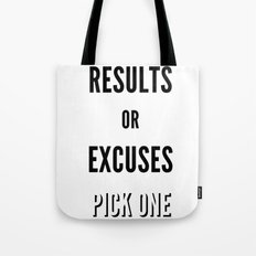 Results or Excuses. Pick one Tote Bag