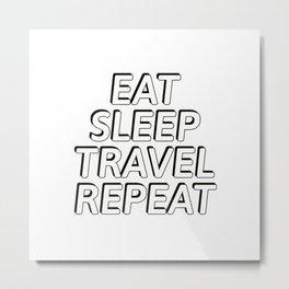 EAT SLEEP TRAVEL REPEAT Metal Print