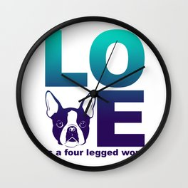 LOVE - Is a four legged word - Boston Terrier Dog print Wall Clock