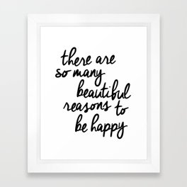 There Are So Many Beautiful Reasons to Be Happy typography poster design home decor bedroom wall art Framed Art Print