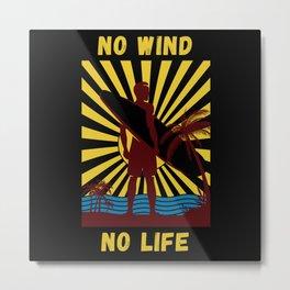 No Wind No Life  Funny Surfer Surfboard Metal Print