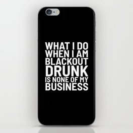 What I Do When I am Blackout Drunk is None of My Business (Black & White) iPhone Skin