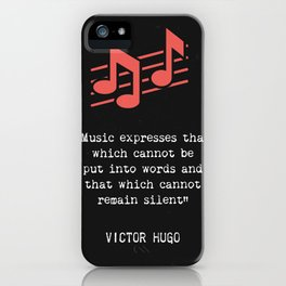 """""""Music expresses that which cannot be said and on which it is impossible to be silent."""" iPhone Case"""