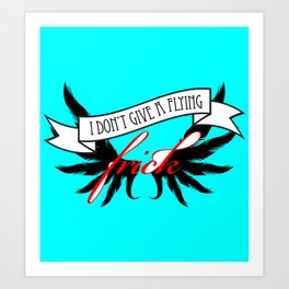 """I Don't Give A Flying Frick"" Art Print"