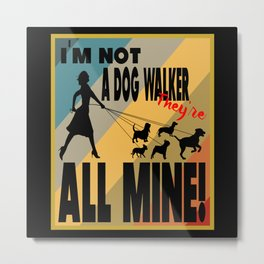 I am not a Dog Walker They are all mine Metal Print