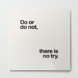 Do or Do Not Metal Print