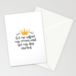Let me adjust my crown and get my day started Stationery Cards