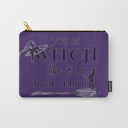 You Say Witch Like It's a Bad Thing Carry-All Pouch