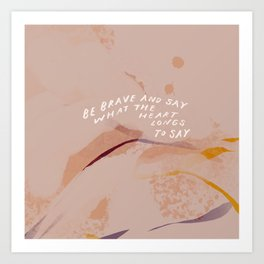 """""""Be Brave And Say"""" Art Print"""