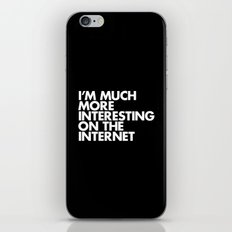 I'M MUCH MORE INTERESTING ON THE INTERNET iPhone & iPod Skin