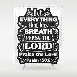 Psalm 150:6 Shower Curtain