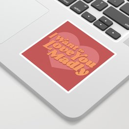 Love You Madly Sticker