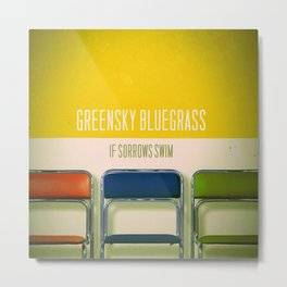 GREENSKY BLUEGRASS IF SORROWS SWIM Metal Print