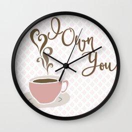 I Own You - love, coffee Wall Clock