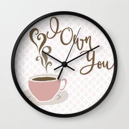 I Own You - love, coffee Wall Clock