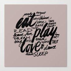 Eat, play, love Canvas Print