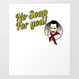 No Soup, Come Back, For You, One Year - Original Design For Tshirts, Posters, Cases Art Print