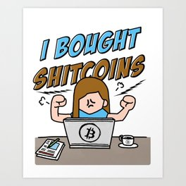 I bought shitcoins Art Print