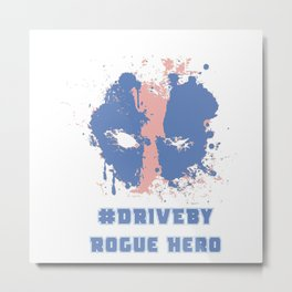 Dead Pool Rogue Hero #DRIVEBY Metal Print