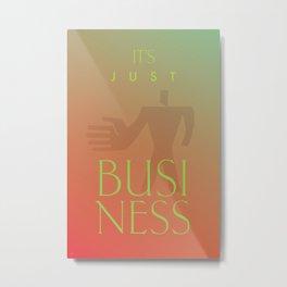 IT'S JUST BUSINESS Metal Print