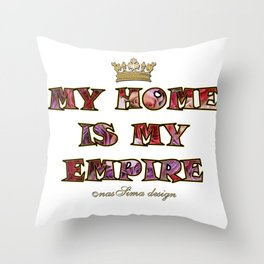 My Home is my Empire Roses Throw Pillow