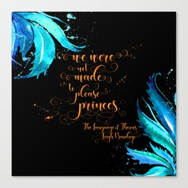 We were not made to please princes. The Language of Thorns Canvas Print