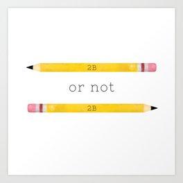 2B or not 2B Art Print