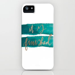it is finished iPhone Case